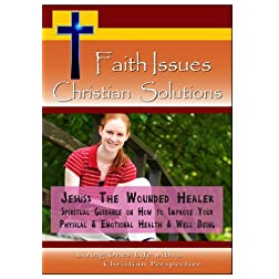 Jesus, Wounded Healer - Spiritual Guidance on How to Improve Your Physical & Emotional Health