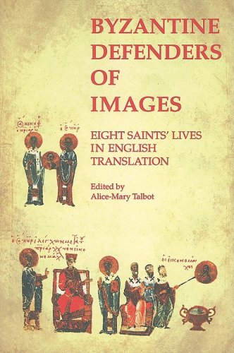 Byzantine Defenders of Images : Eight Saints Lives in English Translation, Alice-Mary Talbot