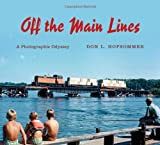 Off the Main Lines: A Photographic Odyssey (Railroads Past and Present) (0253008328) by Hofsommer, Don L.