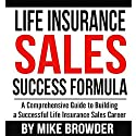 Life Insurance Sales Success Formula: A Comprehensive Guide to Building a Successful Life Insurance Sales Career Audiobook by Mike Browder Narrated by Todd Van Linda