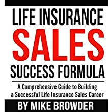 Life Insurance Sales Success Formula: A Comprehensive Guide to Building a Successful Life Insurance Sales Career (       UNABRIDGED) by Mike Browder Narrated by Todd Van Linda