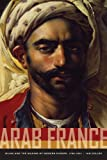 Arab France: Islam and the Making of Modern Europe, 1798-1831