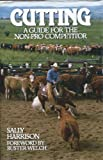 Cutting: A Guide for the Non-Pro Competitor ([The Howell equestrian library])