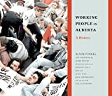 img - for Working People in Alberta: A History (Working Canadians: Books from the CCLH) book / textbook / text book