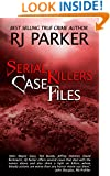 Serial Killers Case Files: True Stories of Notorious Serial Killers