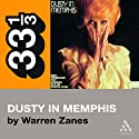 Dusty Springfield's Dusty in Memphis (33 1/3 Series) (       UNABRIDGED) by Warren Zanes Narrated by Jay Snyder