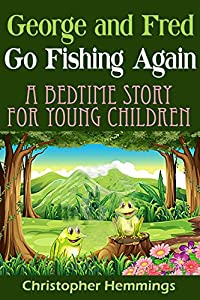 George and Fred Go Fishing Again: A Bedtime Story for Young Children (The Adventures of George the Police Horse and Fred the Frog Book 2) by Kind Heart Publications