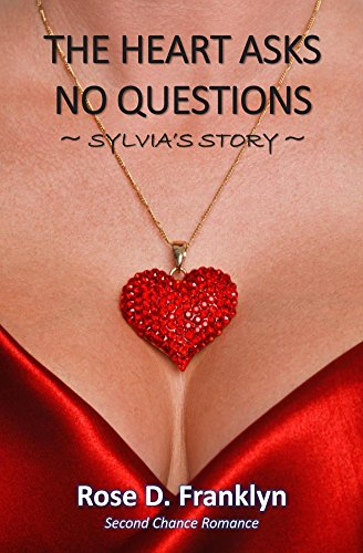 The Heart Asks No Questions: Sylvia's Story (Heart Series – Second Chance at Romance Book 1)