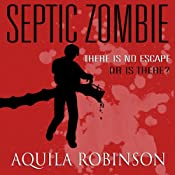 Septic Zombie: A Short Story Written by a Seven-Year-Old Home Schooled Girl | [Aquila Robinson]