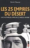 echange, troc Pierre Moussa - Les 25 empires du désert : Une histoire du Proche et Moyen Orient