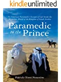 Paramedic to the Prince: An American Paramedic's Account of Life Inside the Mysterious World of the Kingdom of Saudi Arabia