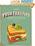 Posh Toasties: Simple & Delicious Gou...