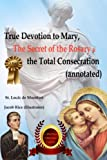img - for True Devotion to Mary, The Secret of the Rosary & the Total Consecration (Annotated) book / textbook / text book