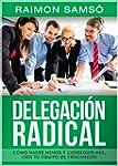 Delegaci�n Radical: C�mo hacer menos...