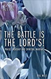 The Battle is the Lords: Praise, Worship and Spiritual Warfare (The Heart of God Series)