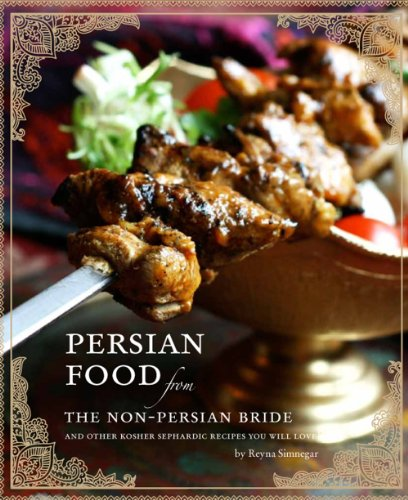 Persian Food from the Non-persian Bride: And Other Sephardic Kosher Recipes You Will Love by Reyna Simnegar
