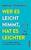 Wer es leicht nimmt, hat es leichter: Wie wir endlich aufh�ren, uns selbst im Weg zu stehen (German Edition)