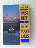 Waist Deep in Montana's Lakes (The Pruett Series) (0871088223) by Holt John