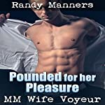 Pounded for Her Pleasure: MM First Time While Wife Watches   Randy Manners