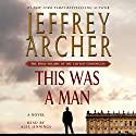 This Was a Man: The Final Volume of The Clifton Chronicles (Book 7) Audiobook by Jeffrey Archer Narrated by Alex Jennings