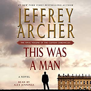 This Was a Man: The Clifton Chronicles, Book 7 Audiobook by Jeffrey Archer Narrated by Alex Jennings