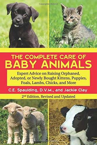 The Complete Care of Baby Animals: Expert Advice on Raising Orphaned, Adopted, or Newly Bought Kittens, Puppies, Foals, Lambs, Chicks, and More PDF Download Free