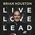 Live, Love, Lead Audiobook by Brian Houston Narrated by Brian Houston