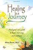 Healing Is a Journey: Find Your Own Path to Hope, Recovery, and Wellness