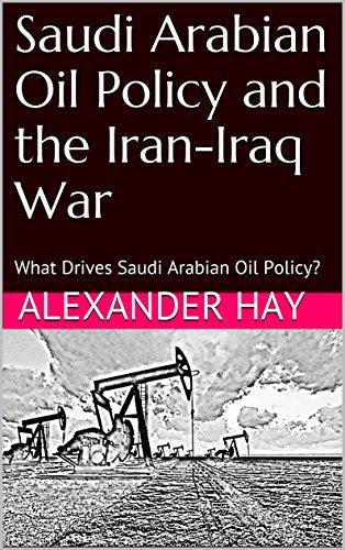Free Kindle Book : Saudi Arabian Oil Policy and  the Iran-Iraq War: What Drives Saudi Arabian Oil Policy?