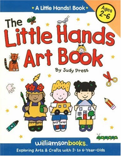Little Hands Art Book: Exploring Arts and Crafts with 2- to 6-year Olds (Little Hands!) (Williamson Little Hands Book)