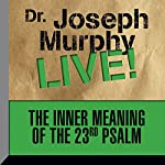 The Inner Meaning of the 23rd Psalm: Dr. Joseph Murphy LIVE! | Dr. Joseph Murphy