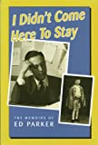 I Didn't Come Here to Stay: The Memoirs of Ed Parker (0920474861) by Parker, Ed