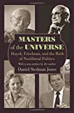 Masters of the Universe - Hayek, Friedman, and the Birth of Neoliberal Politics