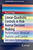 img - for Linear-Quadratic Controls in Risk-Averse Decision Making: Performance-Measure Statistics and Control Decision Optimization (SpringerBriefs in Optimization) book / textbook / text book