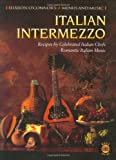 Italian Intermezzo: Recipes by Celebrated Italian Chefs, Romantic Italian Music [With CD]