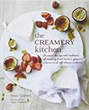 The Creamery Kitchen: Easy step-by-step recipes for making fresh dairy products at home, including butter, yogurt, labneh, sour cream, cream cheese, ricotta, cottage cheese, feta and much more!