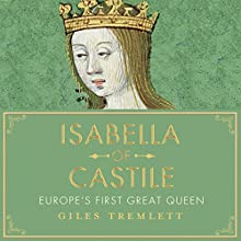 Isabella of Castile: Europe's First Great Queen Audiobook by Giles Tremlett Narrated by Karen Cass