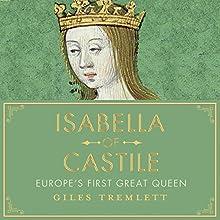 Isabella of Castile: Europe's First Great Queen | Livre audio Auteur(s) : Giles Tremlett Narrateur(s) : Karen Cass