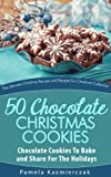 50 Chocolate Christmas Cookies - Chocolate Cookies To Bake and Share For The Holidays (The Ultimate Christmas Recipes and Recipes For Christmas Collection)