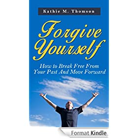 Forgive Yourself: How to Break Free from Your Past And Move Forward (English Edition)