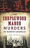 img - for The Corpsewood Manor Murders in North Georgia (True Crime) book / textbook / text book
