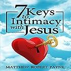 7 Keys to Intimacy with Jesus Hörbuch von Matthew Robert Payne Gesprochen von: Jeff Raynor
