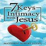 7 Keys to Intimacy with Jesus | Matthew Robert Payne