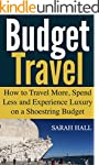 Budget Travel: How to Travel More, Sp...