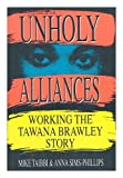 img - for Unholy Alliances: Working the Tawana Brawley Story 1st edition by Taibbi, Mike, Phillips, Anna Sims (1989) Hardcover book / textbook / text book