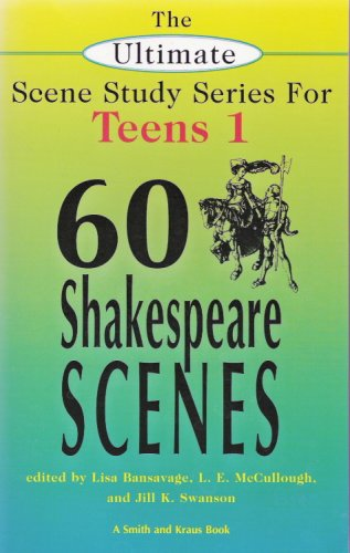 The Ultimate Scene Study Series for Teens Volume 1: 60 Shakespeare Scenes (Young Actors Series) L. E. McCullough, Lisa Bansavage and Jill K. Swanson