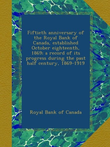 fiftieth-anniversary-of-the-royal-bank-of-canada-established-october-eighteenth-1869-a-record-of-its