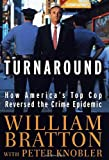 The Turnaround: How Americas Top Cop Reversed the Crime Epidemic