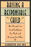 Raising a Responsible Child: How Parents Can Avoid Indulging Too Much and Rescuing Too Often