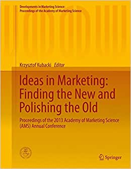 Ideas In Marketing: Finding The New And Polishing The Old: Proceedings Of The 2013 Academy Of Marketing Science (AMS) Annual Conference (Developments ... Of The Academy Of Marketing Science)